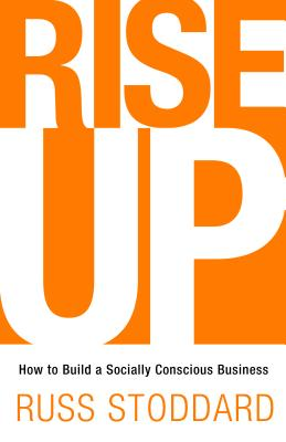 Rise Up: How to Build a Socially Conscious Business Cover Image