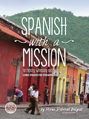 Spanish with a Mission: For Ministry, Witnessing, and Mission Trips Learn Spanish for Spreading the Gospel Cover Image