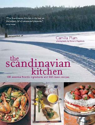 The Scandinavian Kitchen: 100 Essential Nordic Ingredients and 250 Authentic Recipes Cover Image