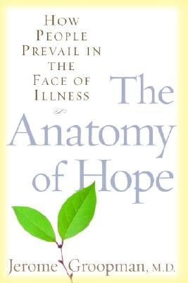 The Anatomy of Hope: How People Prevail in the Face of Illness Cover Image