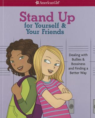 Stand Up for Yourself & Your Friends: Dealing with Bullies & Bossiness and Finding a Better Way Cover Image