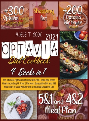 Optavia Diet Cookbook 2021: The Ultimate Optavia Diet Book With 500+ Lean and Green Meals Including Air Fryer - The Most Exhaustive 5&1 and 4&2 Me Cover Image