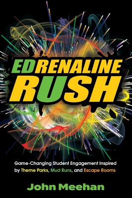 EDrenaline Rush: Game-changing Student Engagement Inspired by Theme Parks, Mud Runs, and Escape Rooms Cover Image