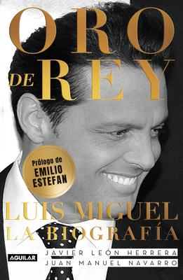 Oro de Rey. Luis Miguel, la biografía / King's Gold. Luis Miguel, the biography Cover Image