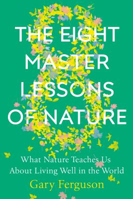 The Eight Master Lessons of Nature: What Nature Teaches Us About Living Well in the World Cover Image