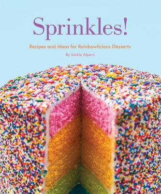 Sprinkles!: Recipes and Ideas for Rainbowlicious Desserts Cover Image