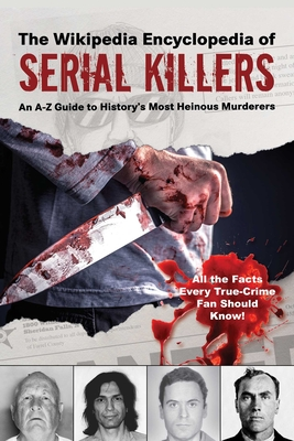 The Wikipedia Encyclopedia of Serial Killers: An A–Z Guide to History's Most Heinous Murderers (Wikipedia Books Series) Cover Image