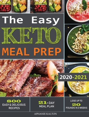 The Easy Keto Meal Prep: 800 Easy and Delicious Recipes - 21- Day Meal Plan - Lose Up to 20 Pounds in 3 Weeks Cover Image
