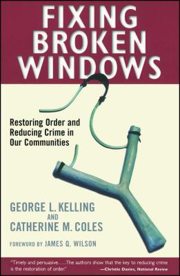Fixing Broken Windows: Restoring Order And Reducing Crime In Our Communities Cover Image