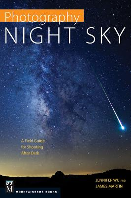 Photography: Night Sky: A Field Guide for Shooting After Dark Cover Image