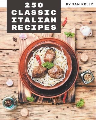 250 Classic Italian Recipes: Italian Cookbook - The Magic to Create Incredible Flavor! Cover Image