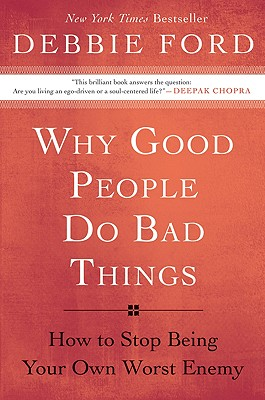 Why Good People Do Bad Things: How to Stop Being Your Own Worst Enemy Cover Image