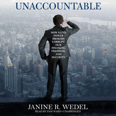 Unaccountable: How Elite Power Brokers Corrupt Our Finances, Freedom, and Security Cover Image