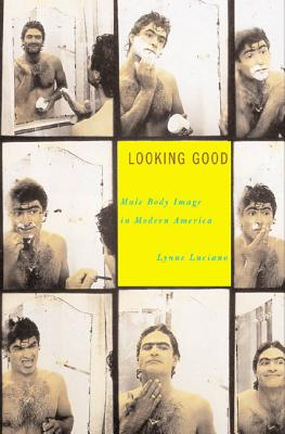 Looking Good: Male Body Image in Modern America Cover Image