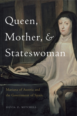 Queen, Mother, and Stateswoman: Mariana of Austria and the Government of Spain Cover Image