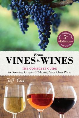 From Vines to Wines, 5th Edition: The Complete Guide to Growing Grapes and Making Your Own Wine Cover Image