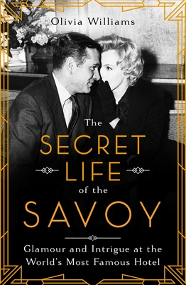 The Secret Life of the Savoy: Glamour and Intrigue at the World's Most Famous Hotel Cover Image