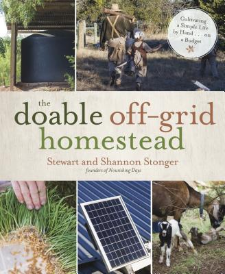 The Doable Off-Grid Homestead: Cultivating a Simple Life by Hand . . . on a Budget Cover Image