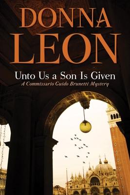 Unto Us a Son Is Given: A Comissario Guido Brunetti Mystery cover