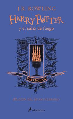 Harry Potter y el cáliz de fuego. Edición Ravenclaw / Harry Potter and the Goblet of Fire. Ravenclaw Edition Cover Image