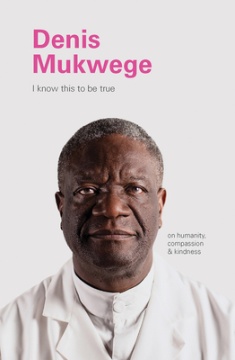 I Know This to Be True: Denis Mukegwe Cover Image