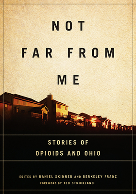 Not Far from Me: Stories of Opioids and Ohio (Trillium Books ) Cover Image
