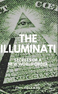 The Illuminati: Secrets of a New World Order - Conspiracy Theories Book Cover Image