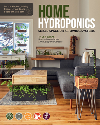 Home Hydroponics: Small-Space DIY Growing Systems for the Kitchen, Dining Room, Living Room, Bedroom, and Bath Cover Image