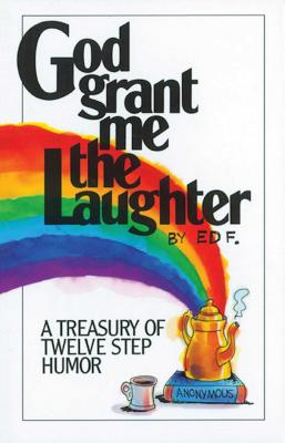 God Grant Me The Laughter: A Treasury Of Twelve Step Humor Cover Image