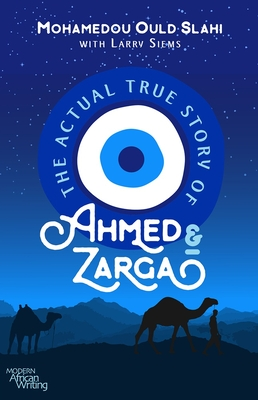 The Actual True Story of Ahmed and Zarga (Modern African Writing Series) Cover Image