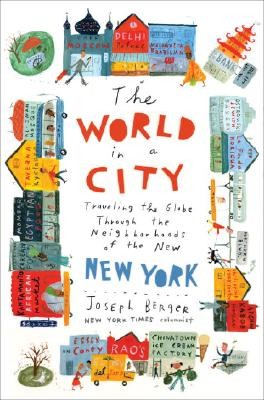 The World in a City: Traveling the Globe Through the Neighborhoods of the New New York Cover Image