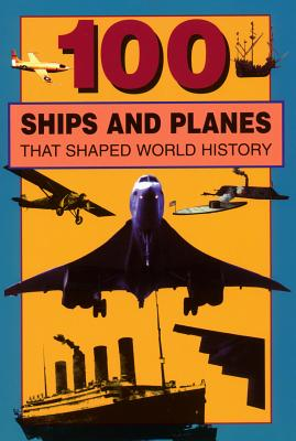100 Ships and Planes That Shaped World History Cover Image
