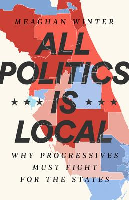 All Politics Is Local: Why Progressives Must Fight for the States Cover Image