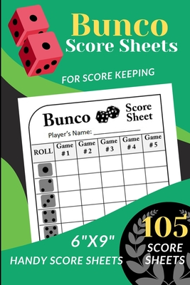 Bunco Score Sheets: 105 Handy Score sheets for ScoreKeeping (Score Record Book for Bunco Dice Game ) Score Pads for Bunco and mini Bunco ( Cover Image