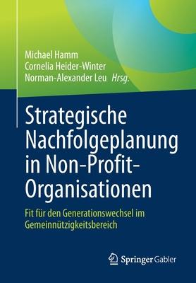 Strategische Nachfolgeplanung in Non-Profit-Organisationen: Fit Für Den Generationswechsel Im Gemeinnützigkeitsbereich Cover Image