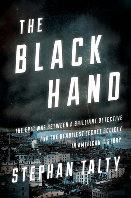 The Black Hand: The Epic War Between a Brilliant Detective and the Deadliest Secret Society in American History Cover Image