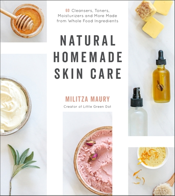 Natural Homemade Skin Care: 60 Cleansers, Toners, Moisturizers and More Made from Whole Food Ingredients Cover Image