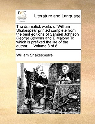 Cover for The Dramatick Works of William Shakespear Printed Complete from the Best Editions of Samuel Johnson George Stevens and E Malone to Which Is Prefixed t
