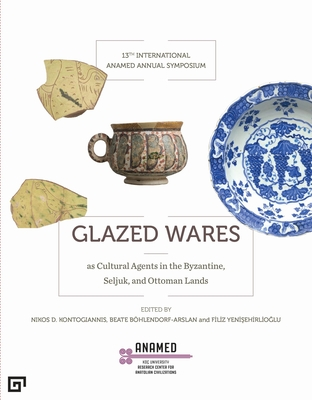Glazed Wares as Cultural Agents in the Byzantine, Seljuk, and Ottoman Lands Cover Image