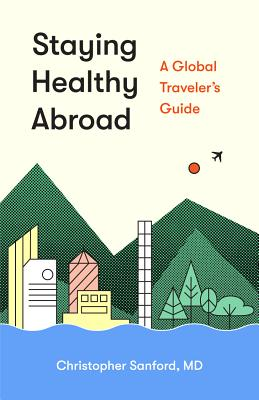 Staying Healthy Abroad: A Global Traveler's Guide Cover Image