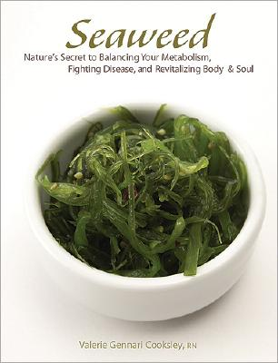 Seaweed: Nature's Secret to Balancing Your Metabolism, Fighting Disease, and Revitalizing Body and Soul Cover Image