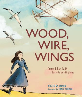 Wood, Wire, Wings: Emma Lilian Todd Invents an Airplane Cover Image