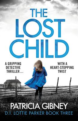 The Lost Child: A Gripping Detective Thriller with a Heart-Stopping Twist (Detective Lottie Parker #3) Cover Image