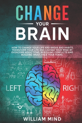 Change Your Brain: How to Change Your Life and Break Bad Habits. Transform Your Life and Change Your Mind by Overcoming Addictions, Resol Cover Image