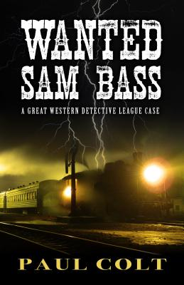 Cover for Wanted Sam Bass (Great Western Detective League #1)