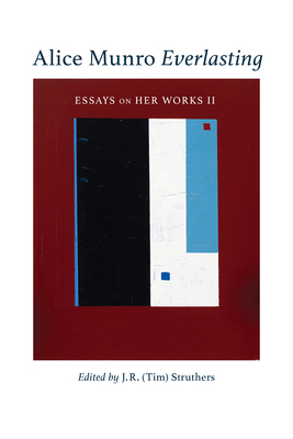 Alice Munro Everlasting: Essays On Her Works II (Essential Writers Series #52) Cover Image