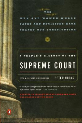 A People's History of the Supreme Court: The Men and Women Whose Cases and Decisions Have Shaped Our Constitution: Revised Edition Cover Image