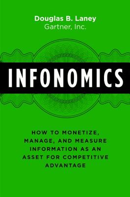 Infonomics: How to Monetize, Manage, and Measure Information as an Asset for Competitive Advantage Cover Image