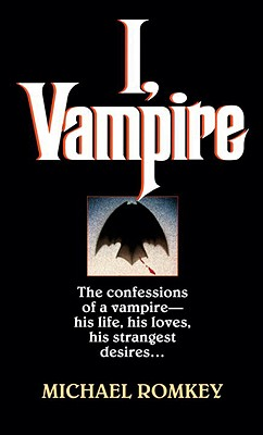 I, Vampire: The Confessions of a Vampire - His Life, His Loves, His Strangest Desires ... Cover Image