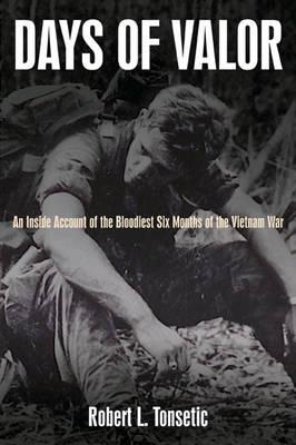Days of Valor: An Inside Account of the Bloodiest Six Months of the Vietnam War Cover Image